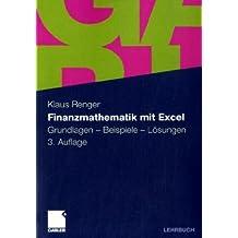 Finanzmathematik mit Excel: Grundlagen - Beispiele - Lösungen. Mit interaktiver Übungs-CD-ROM