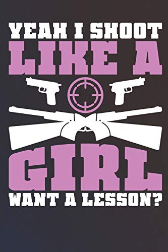 Yeah I Shoot Like A Girl Want A Lesson?: Notizbuch | Journal | Tagebuch | Linierte Seiten