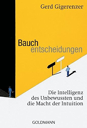 Bauchentscheidungen: Die Intelligenz des Unbewussten und die Macht der Intuition