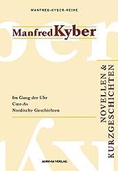 Novellen und Kurzgeschichten. Manfred-Kyber-Reihe Band IV: Im Gang der Uhr - eine Kleinstadtgeschichte, Coer-As, Nordische Geschichten