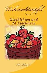 Weihnachtsäpfel: Vorlesegeschichten und 24 Ideen rund um den Apfel (Lesen, Vorlesen und kreativ sein im Advent)