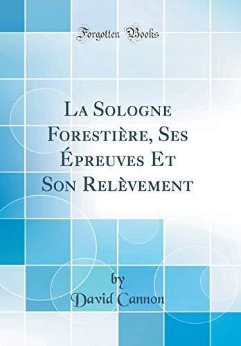La Sologne Forestière, Ses Épreuves Et Son Relèvement (Classic Reprint)
