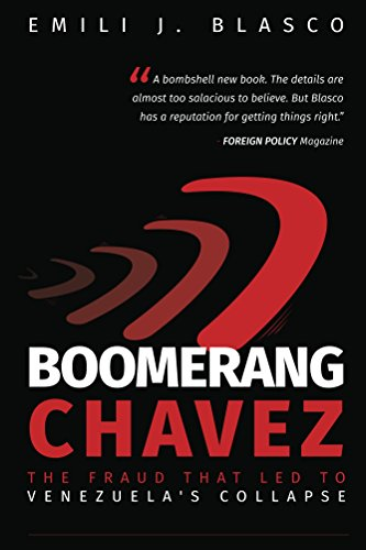 Boomerang Chavez: The Fraud That Led to Venezuela\'s Collapse (English Edition)