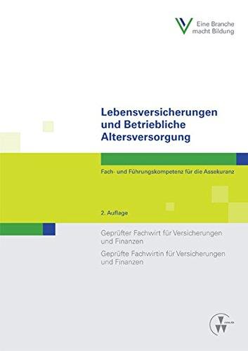Lebensversicherungen und Betriebliche Altersversorgung: Fach- und Führungskompetenz für die Assekuranz Geprüfter Fachwirt für Versicherungen und ... und Finanzen (Fachwirt-Literatur)