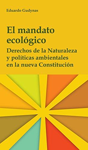El mandato ecológico: Derechos de la naturaleza y políticas ambientales en la nueva Constitución