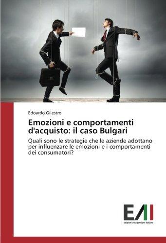 Emozioni e comportamenti d'acquisto: il caso Bulgari: Quali sono le strategie che le aziende adottano per influenzare le emozioni e i comportamenti dei consumatori?