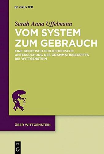 Vom System Zum Gebrauch: Eine Genetisch-philosophische Untersuchung Des Grammatikbegriffs Bei Wittge