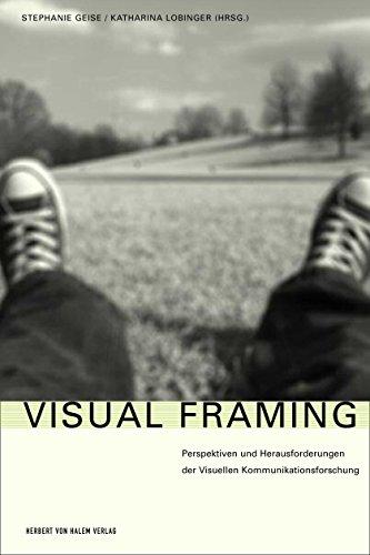 Visual Framing: Perspektiven und Herausforderungen der Visuellen Kommunikationsforschung
