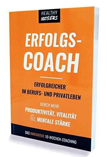 ERFOLGSCOACH   Erfolgreicher im Beruf und Privatleben durch mehr Produktivität, Vitalität & mentale Stärke   10-Wochen-Coaching für Ziele, Gewohnheiten, Fokus   Erfolgsjournal & Workbook