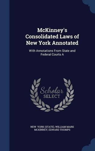 McKinney's Consolidated Laws of New York Annotated: With Annotations From State and Federal Courts A