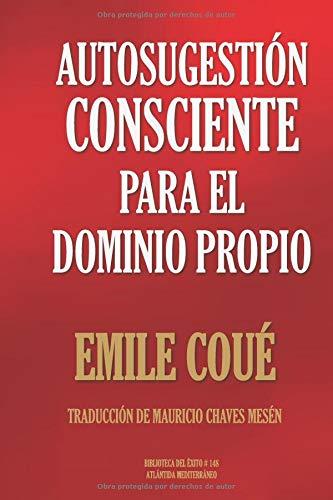 AUTOSUGESTIÓN CONSCIENTE PARA EL  DOMINIO PROPIO (Biblioteca del Éxito)