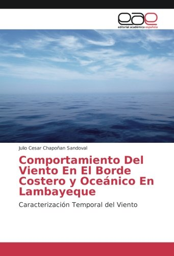 Comportamiento Del Viento En El Borde Costero y Oceánico En Lambayeque: Caracterización Temporal del Viento por Julio Cesar Chapoñan Sandoval
