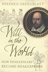 Will in the World: How Shakespeare Became Shakespeare by Stephen Greenblatt (2004-10-07)