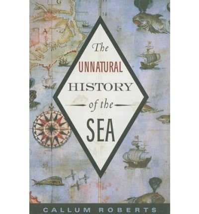 [(The Unnatural History of the Sea)] [ By (author) Dr Callum Roberts ] [January, 2009]