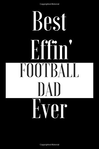 Best Effin Football Dad Ever: Sports Soccer American Football Gift Funny Journal Notebook for Coach Friend  Him Grandad Brother Colleague - Occasion Book (Unique Alternative Idea to Greeting Card)