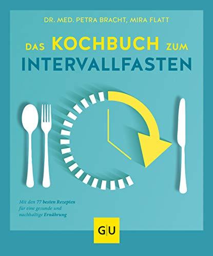 Das Kochbuch zum Intervallfasten: Mit den 77 besten Rezepten für eine gesunde und nachhaltige Ernährung (GU Diät&Gesundheit)