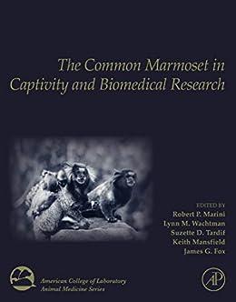 Robert P. Marini - The Common Marmoset in Captivity and Biomedical Research (American College of Laboratory Animal Medicine)