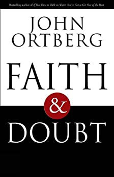 Faith and Doubt by [Ortberg, John]