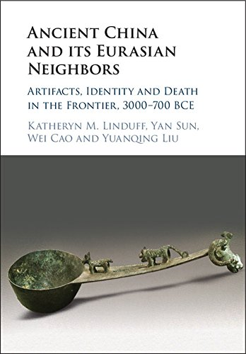 Ancient China and its Eurasian Neighbors: Artifacts, Identity and Death in the Frontier, 3000–700 BCE
