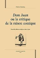 Dom Juan Ou la Critique de la Raison Comique.Nouvelle Edition 2011