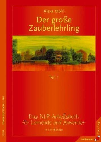 Der große Zauberlehrling. Teil 1 & 2: Das NLP-Arbeitsbuch für Lernende und Anwender: 2 Bde. von Mohl. Alexa (2006) Broschiert