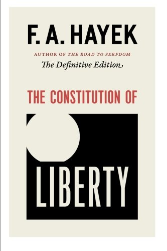 The Constitution of Liberty: The Definitive Edition (Collected Works of F. A. Hayek) por F. A. Hayek