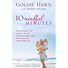 10 Mindful Minutes: Giving our children - and ourselves - the skills to reduce stress and anxiety for healthier, happier lives (English Edition)