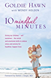 10 Mindful Minutes: Giving our children - and ourselves - the skills to reduce stress and anxiety for healthier, happier lives