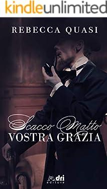 Scacco Matto Vostra Grazia (DriEditore Historical Romance Vol. 14)