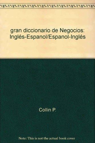 gran diccionario de Negocios: Inglés-Espanol/Espanol-Inglés