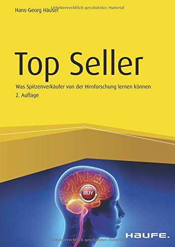 Top Seller: Was Spitzenverkäufer von der Hirnforschung lernen können (Haufe Fachbuch) (Amazon Top-seller)