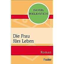 Die Frau fürs Leben: Roman