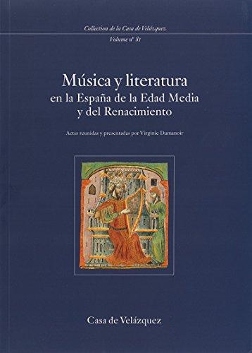Música y literatura en la España de la Edad Media y del Renacimiento (Collection de la Casa de Velázquez nº 81)