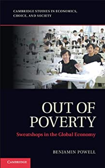 Out of Poverty: Sweatshops in the Global Economy (Cambridge Studies in Economics, Choice, and Society) von [Powell, Benjamin]