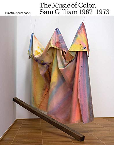 The Music of Color. Sam Gilliam 1967 - 1973: Ausst. Kat. Kunstmuseum Basel, 2018