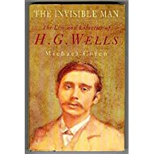 The Invisible Man: The Life and Liberties of H. G. Wells