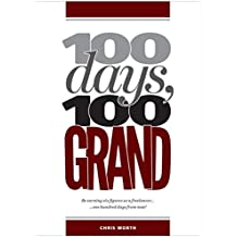 100 Days, 100 Grand: Be earning six figures as a freelancer ... 100 days from now!