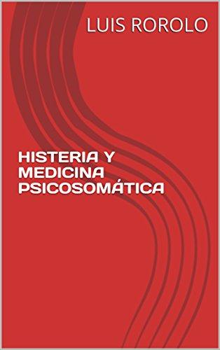 HISTERIA Y MEDICINA PSICOSOMÁTICA por LUIS ROROLO