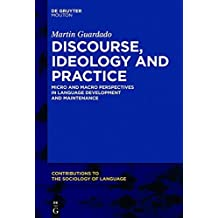 Discourse, Ideology and Practice: Micro and Macro Perspectives in Language Development and Maintenance (Contributions to the Sociology of Language [CSL])
