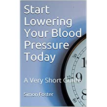 Start Lowering Your Blood Pressure Today: A Very Short Guide