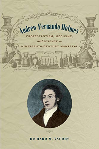 Andrew Fernando Holmes: Protestantism, Medicine, and Science in Nineteenth-Century Montreal (English Edition)