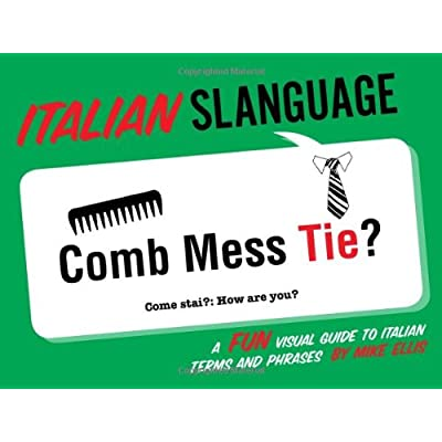 Italian Slanguage: A Fun Visual Guide To Italian Terms And Phrases