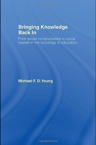 Bringing Knowledge Back In: From Social Constructivism to Social Realism in the Sociology of Education by Young, Michael [31 October 2007]