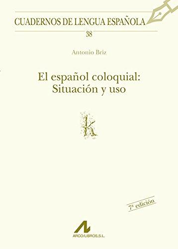 El español coloquial: situación y uso (Cuadernos de lengua española) por Antonio Briz Gómez