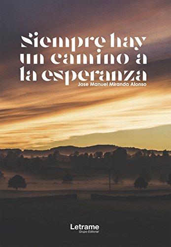 Siempre hay un camino a la esperanza (Novela nº 1) por Jose Manuel Miranda Alonso