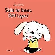 Sèche tes larmes, Petit Lapin ! par Jörg Mühle