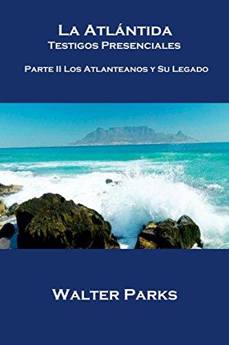 La Atlántida Testigos Presenciales  Parte II Los Atlanteanos y Su Legado por Walter Parks