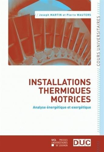 Installations thermiques motrices: Analyse énergétique et exergétique par Joseph Martin