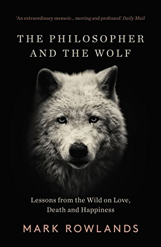 The Philosopher and the Wolf: Lessons From the Wild on Love, Death and Happiness