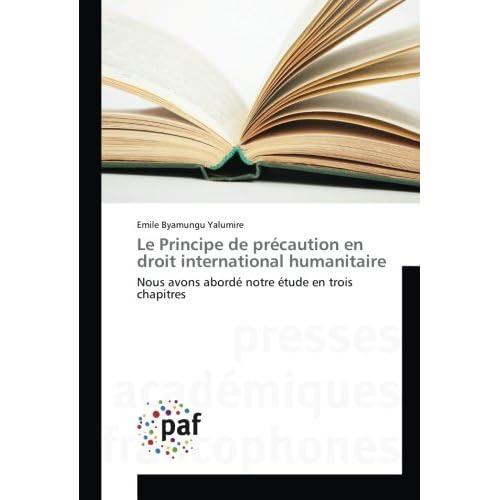 Le Principe de précaution en droit international humanitaire: Nous avons abordé notre étude en trois chapitres